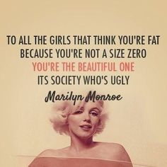 Hell yea excatly I think your very pretty. Wise Marilyn Monroe Quotes To all the girls that think you're fat because you're not a size zero. You're the beautiful one, its society . Great Quotes, Quotes To Live By, Me Quotes, Funny Quotes, Inspirational Quotes, Qoutes, Smart Quotes, Famous Quotes, Motivational Quotes