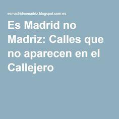 Es Madrid no Madriz: Calles que no aparecen en el Callejero