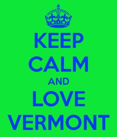 Keep Calm And Love Vermont