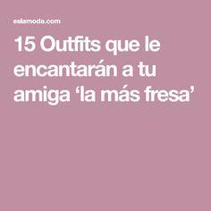 15 Outfits que le encantarán a tu amiga 'la más fresa'