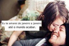 Eu te amarei de Janeiro a Janeiro, até o mundo acabar. - Roberta Campos e Nando Reis (Frases para Face)