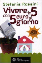 Vivere in 5 con 5 Euro al Giorno - Libro - Stefania Rossini - ★★★★