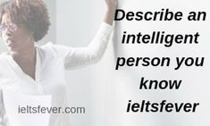 Describe An Intelligent Person You Know Ieltsfever Ielts Person Cue Cards