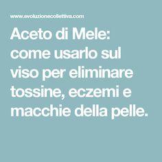Aceto di Mele: come usarlo sul viso per eliminare tossine, eczemi e macchie della pelle.