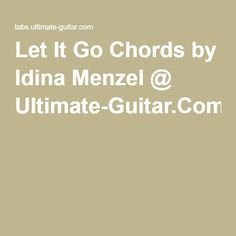 Let It Go Chords by Idina Menzel @ Ultimate-Guitar.Com