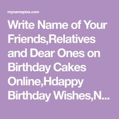 Write Name of Your Friends,Relatives and Dear Ones on Birthday Cakes Online,Hdappy Birthday Wishes,Name Cake Wishes,Write Name On Birthday Cake