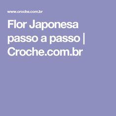 Flor Japonesa passo a passo | Croche.com.br