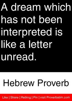 A dream which has not been interpreted is like a letter unread. Proverbs Quotes, Bible Quotes, Jewish Proverbs, Jewish Quotes, Dream Symbols, Philosophical Thoughts, Dream Meanings, African Proverb, Dream Interpretation