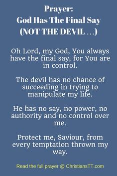 Oh Lord, my God, You always have the final say, for You are in control. The devil has no chance of succeeding in trying to manipulate my life, he has no say Prayer For Wife, Prayer For Peace, Faith Prayer, God Prayer, Power Of Prayer, Night Prayer, Prayer Times, Prayer Scriptures, Bible Prayers