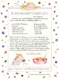 Blueberry cobbler - Beautiful handmade illustrated recipes by Susan Branch Later printed into 'kitchen art'. Blueberry Cobbler, Blueberry Recipes, Plum Cobbler, Old Recipes, Vintage Recipes, Family Recipes, Susan Branch Blog, Just Desserts, Dessert Recipes