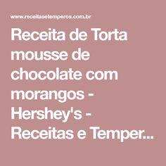 Receita de Torta mousse de chocolate com morangos - Hershey's - Receitas e Temperos