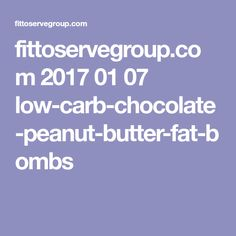 fittoservegroup.com 2017 01 07 low-carb-chocolate-peanut-butter-fat-bombs