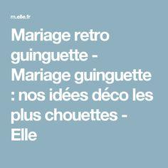 Mariage retro guinguette - Mariage guinguette : nos idées déco les plus chouettes - Elle