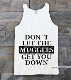 Harry Potter Clothing Don't Let The Muggles Get You Down tanktop expotank on Etsy, $16.50
