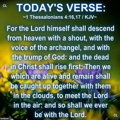Thessalonians / KJV~ For the Lord himself shall descend from heaven… Biblical Quotes, Scripture Quotes, Bible Scriptures, Spiritual Sayings, Bible Encouragement, Faith Quotes, 1 Thessalonians 4, Todays Verse, King James Bible Verses