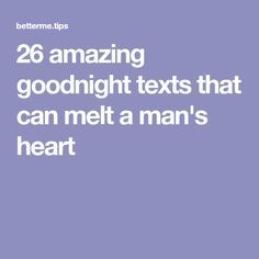 26 amazing goodnight texts that can melt a man's heart - Funny Troll & Memes 2019 Love Quotes For Him Cute, Love Quotes For Him Boyfriend, Love Texts For Him, Sweet Texts For Him, Flirty Texts For Him, Love Message For Him, Text For Him, Message For Boyfriend, Romantic Texts For Him