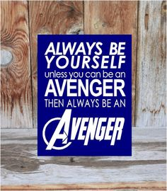 Always be YOURSELF unless you can be an AVENGER than by invinyl