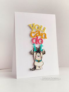 handmade card: You can do it ... words die cut in bright summer colors ... adorable doggie liting weights ... luv it!!