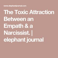 The Toxic Attraction Between an Empath & a Narcissist. | elephant journal