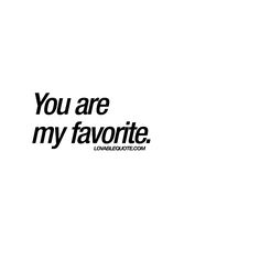"""""""You are my favorite."""""""
