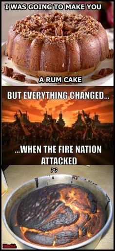 "Police Report: ""Well, I was making a rum cake for my best friend and the Fire Nation attacked! It was awful!"" :D"
