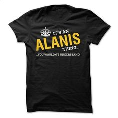 HOT - Its ALANIS thing, You wouldnt understand - #tshirt redo #sweatshirt design. PURCHASE NOW => https://www.sunfrog.com/LifeStyle/-HOT--Its-ALANIS-thing-You-wouldnt-understand.html?68278
