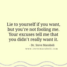 """""""Lie to yourself if you want, but you're not fooling me. Your excuses tell me that you didn't really want it."""" - Steve Maraboli #quote Words Quotes, Wise Words, Me Quotes, Lying Quotes, Smart Quotes, Great Quotes, Tough Love Quotes, Real Life Quotes, Quotes To Live By"""