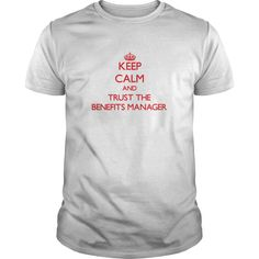 Keep Calm And Trust The Benefits Manager T Shirt, Hoodie Benefits Manager