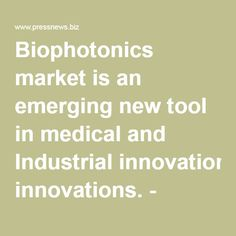 Biophotonics market is an emerging new tool in medical and Industrial innovations. - PressNews.biz