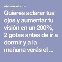 Quieres aclarar tus ojos y aumentar tu visión en un 200%, 2 gotas antes de ir a dormir y a la mañana verás el milagro. Esto funciona que esperas! | Salud con Remedios