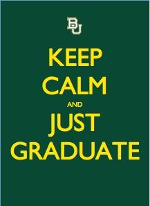 A word of advice to our graduating Baylor Bears: Keep calm and just graduate.