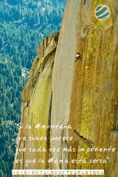 Si la montaña que subes parece que cada vez más imponente es que la cima está cerca  #disfrutaloqueteapasiona