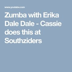 Zumba with Erika Dale Dale - Cassie does this at Southziders