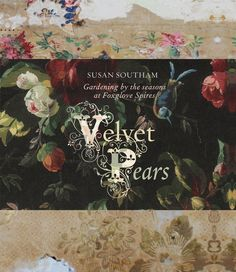 Velvet Pears: Four Seasons At Foxglove Spires by Susan Southam This Is A Book, Love Book, Constance Spry, Modern Books, Mary I, On The Bright Side, David Austin, Inspirational Books, Four Seasons