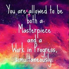 You are allowed to be both a  masterpiece and a work in progress simultaneously  #masterpiece #workinprogress #simultaneously #masterpeace #master #piece #peace #work #workin #progress #inprogress #progression