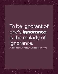 To be ignorant of one's is the malady of ignorance. Ignorance Quotes, Being Ignored Quotes, Life Quotes, Qoutes, Quote Of The Day, Inspirational Quotes, Student, Motivation, Sayings