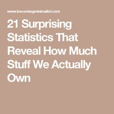 21 Surprising Statistics That Reveal How Much Stuff We Actually Own