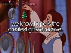 Because of Disney... We know hope is the greatest gift we will receive.