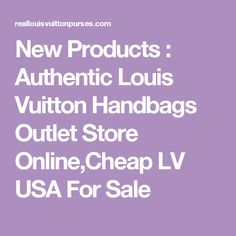 New Products : Authentic Louis Vuitton Handbags Outlet Store Online,Cheap LV USA For Sale