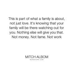 """Mitch Albom - """"This is part of what a family is about, not just love. It's knowing that your family..."""". family, love"""