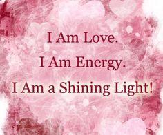 I am Love, I am ️Energy, I am a shining light ❤️☀️