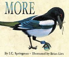 "More by I.C. Springman, Illustrated by Brian Lies. ""Illustrations stunningly juxtaposed against a simple story show what happens when Magpie's greed leads to trouble."" -Ala.org"