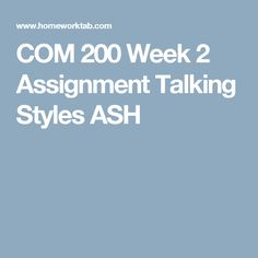 COM 200 Week 2 Assignment Talking Styles ASH