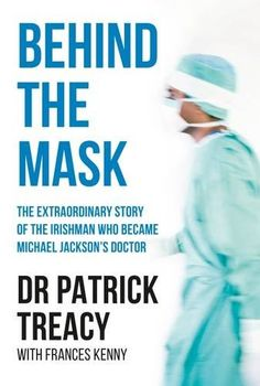 Booktopia has Behind the Mask, The Extraordinary Story of the Irishman Who Became Michael Jackson's Doctor by Patrick Treacy. Buy a discounted Paperback of Behind the Mask online from Australia's leading online bookstore. Becoming A Doctor, Mask Online, Irish Men, Behind, Nonfiction Books, So Little Time, Memoirs, Michael Jackson