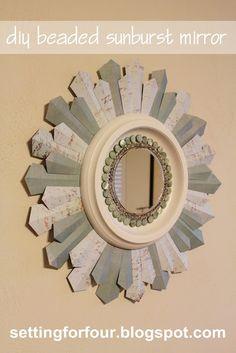 DIY Beaded Sunburst Mirror ... http://howtonestforless.com/2012/07/13/diy-beaded-sunburst-mirror-guest-post-from-setting-for-four/