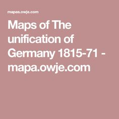 Maps of The unification of Germany 1815-71 - mapa.owje.com