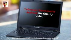 Tubemate downloader android is free video downloader for android. It helps you to download a quality video for your phone. You can choose it according to the space available in your mobile android phone.