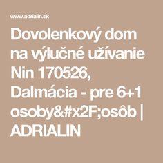 Dovolenkový dom na výlučné užívanie Nin 170526, Dalmácia -  pre 6+1 osoby/osôb | ADRIALIN