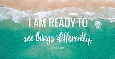 I am ready to see things differently. This affirmation can be saved by going to my blog and signing up! You get this one, plus 10 more, for your computer or mobile device. <3