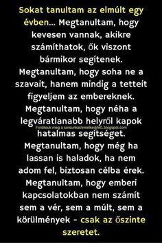 I& learned a lot in the last year .- Sokat tanultam az elmúlt egy évben… I& learned a lot in the last year … - Poem Quotes, Poems, Motivational Quotes, Inspirational Quotes, Who You Love, Sad Life, Thoughts And Feelings, Daily Motivation, Picture Quotes